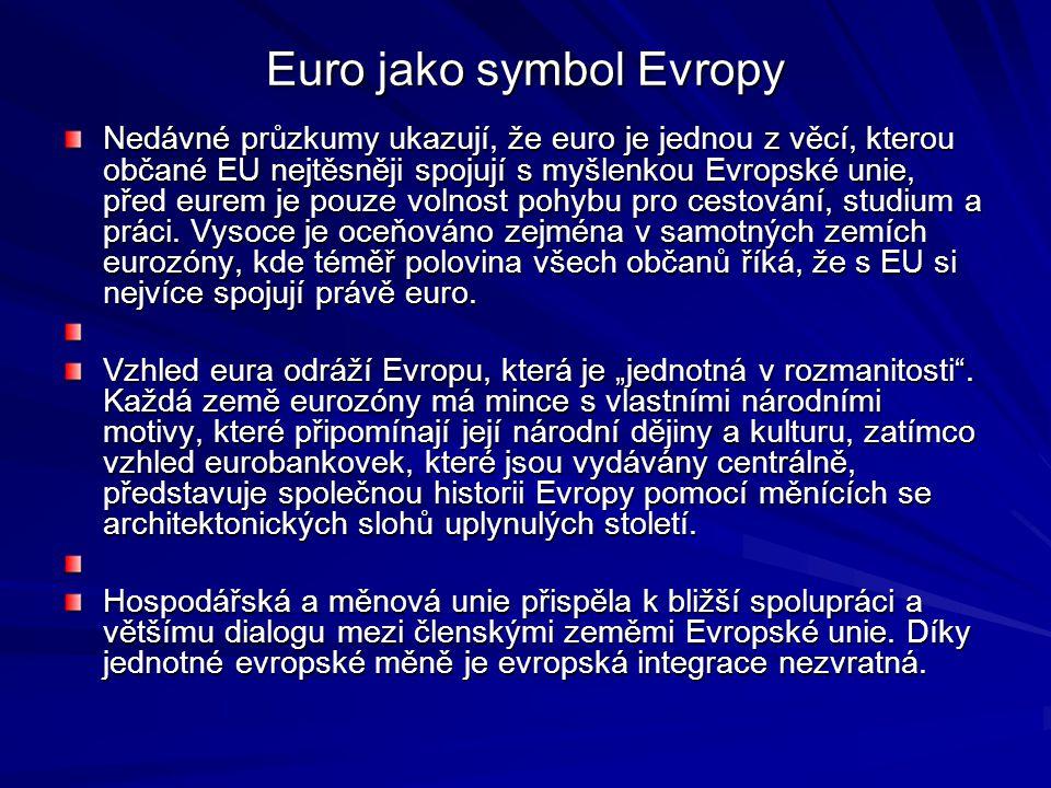 Euro jako symbol Evropy Nedávné průzkumy ukazují, že euro je jednou z věcí, kterou občané EU nejtěsněji spojují s myšlenkou Evropské unie, před eurem je pouze volnost pohybu pro cestování, studium a práci.
