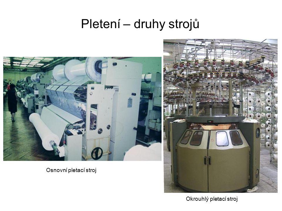 Pletení – druhy strojů Okrouhlý pletací stroj Osnovní pletací stroj