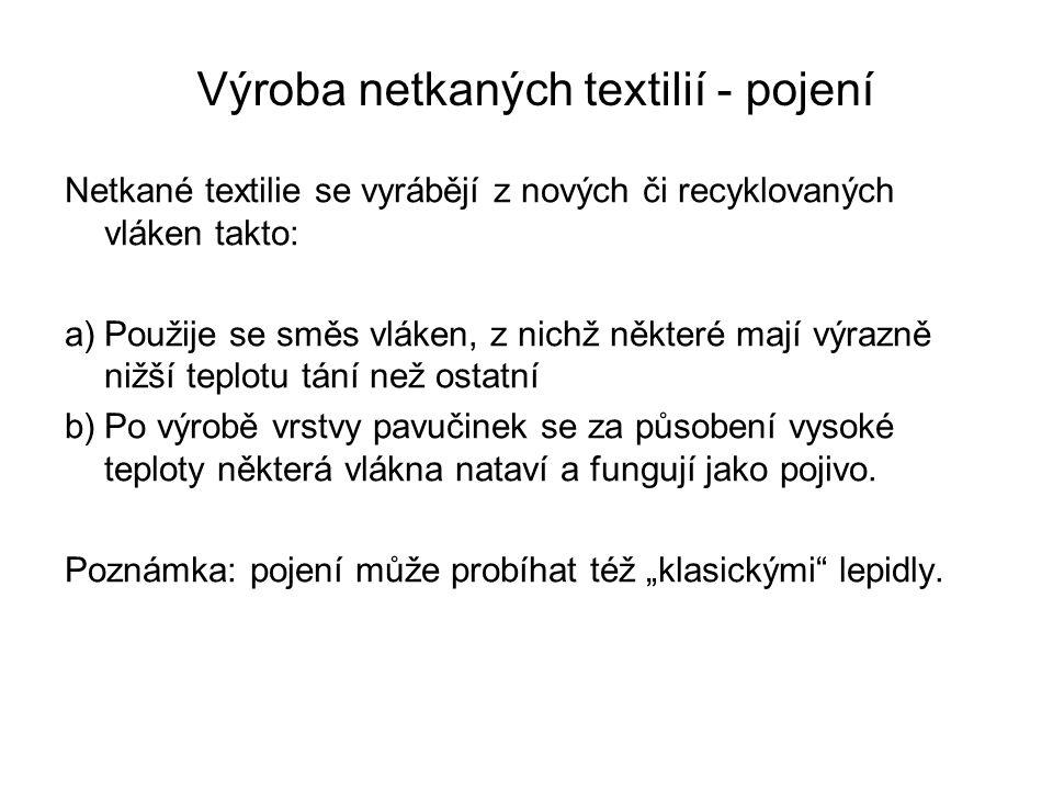 Netkané textilie se vyrábějí z nových či recyklovaných vláken takto: a)Použije se směs vláken, z nichž některé mají výrazně nižší teplotu tání než ostatní b)Po výrobě vrstvy pavučinek se za působení vysoké teploty některá vlákna nataví a fungují jako pojivo.