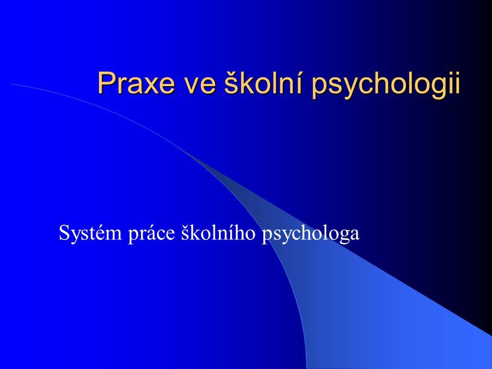 Praxe ve školní psychologii Systém práce školního psychologa
