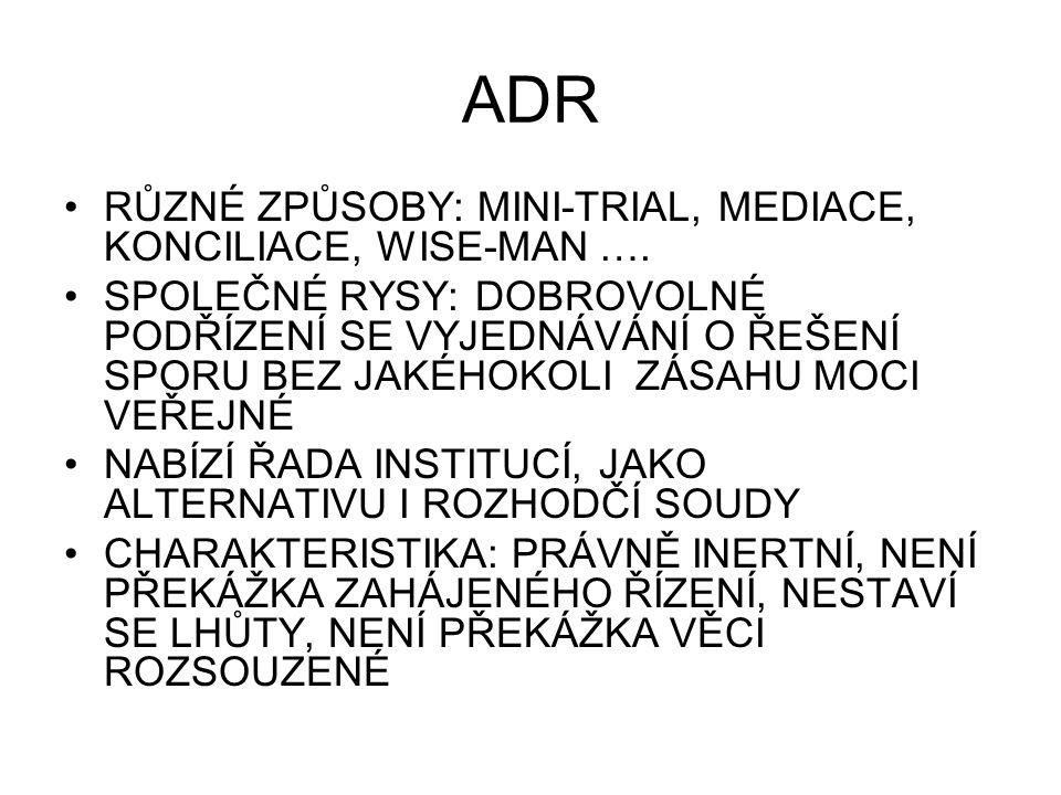 ADR RŮZNÉ ZPŮSOBY: MINI-TRIAL, MEDIACE, KONCILIACE, WISE-MAN ….
