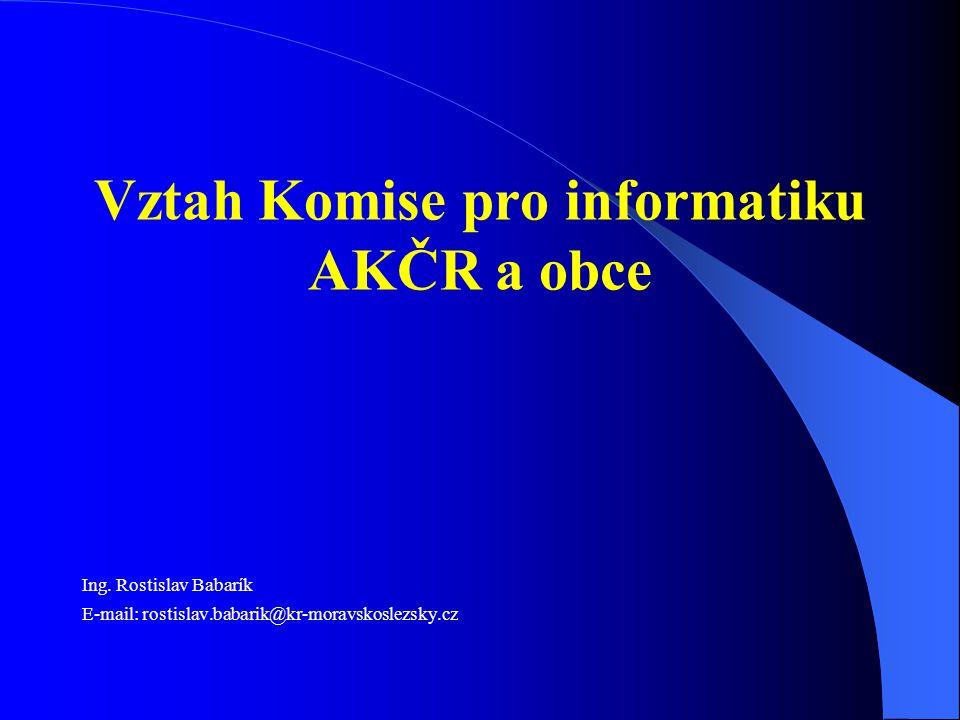 Vztah Komise pro informatiku AKČR a obce Ing. Rostislav Babarík E-mail: rostislav.babarik@kr-moravskoslezsky.cz