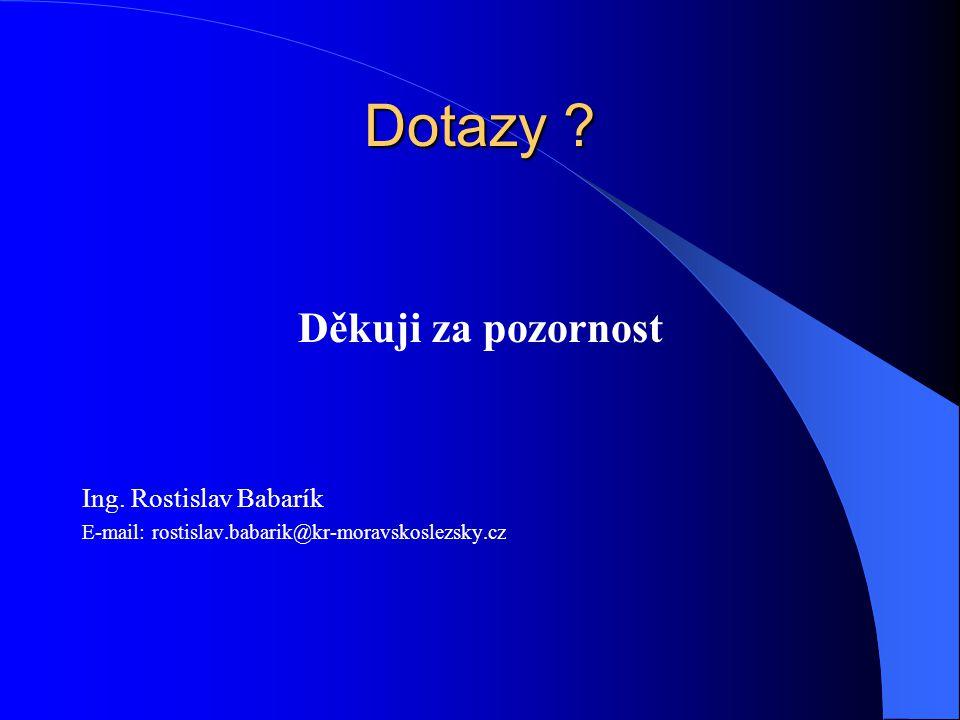 Dotazy ? Děkuji za pozornost Ing. Rostislav Babarík E-mail: rostislav.babarik@kr-moravskoslezsky.cz