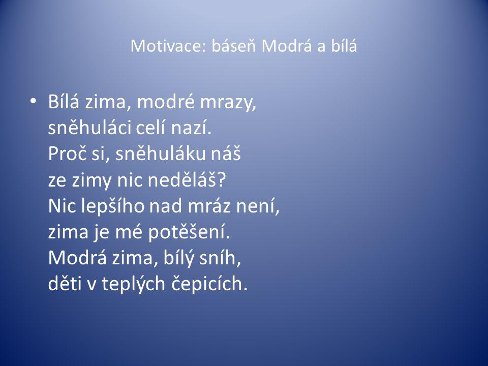 Motivace: báseň Modrá a bílá Bílá zima, modré mrazy, sněhuláci celí nazí.