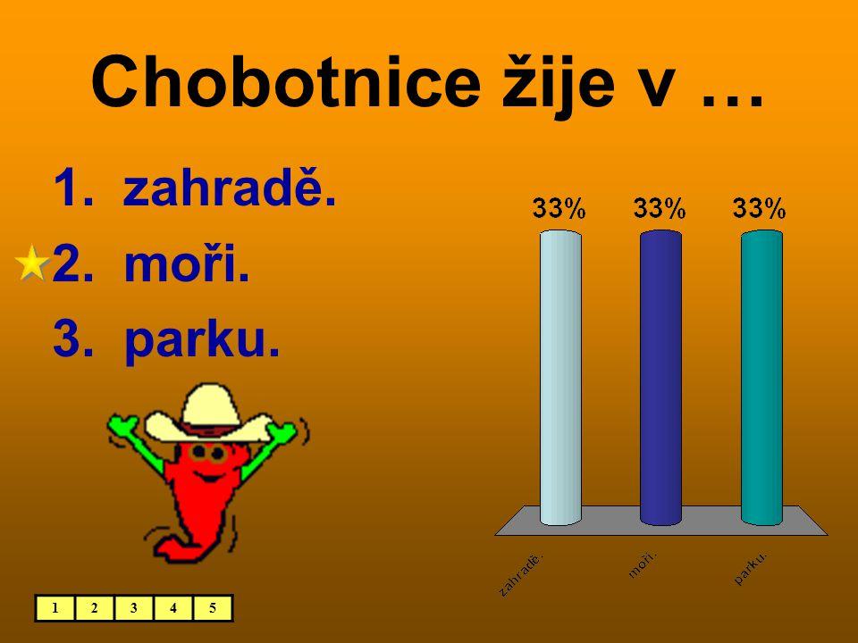 Chobotnice žije v … 12345 1. zahradě. 2. moři. 3. parku.
