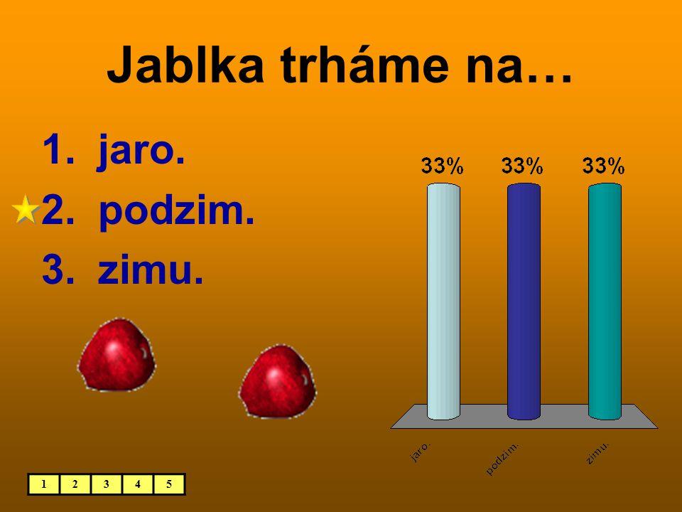 Jablka trháme na… 12345 1. jaro. 2. podzim. 3. zimu.