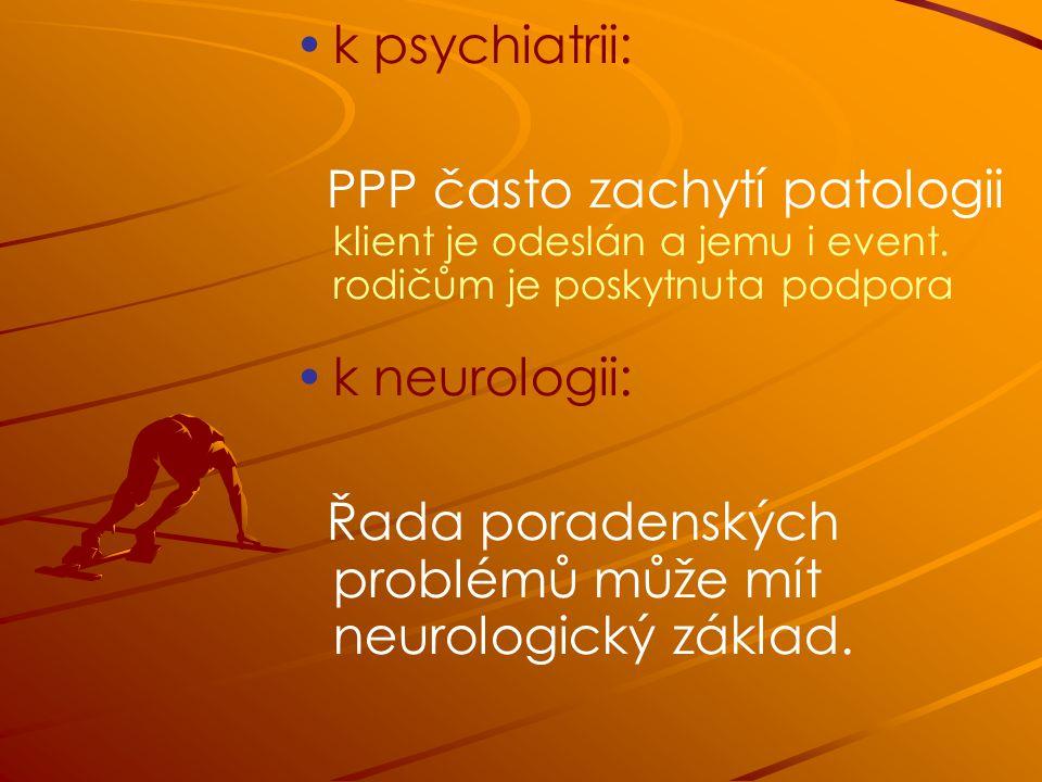 k psychiatrii: PPP často zachytí patologii klient je odeslán a jemu i event.