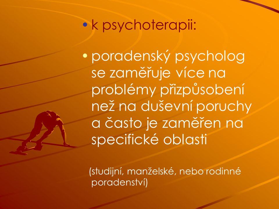 k psychoterapii: poradenský psycholog se zaměřuje více na problémy přizpůsobení než na duševní poruchy a často je zaměřen na specifické oblasti (studijní, manželské, nebo rodinné poradenství)
