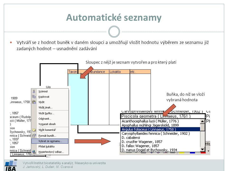 Vytvořil Institut biostatistiky a analýz, Masarykova univerzita J. Jarkovský, L. Dušek, M. Cvanová Automatické seznamy Vytváří se z hodnot buněk v dan