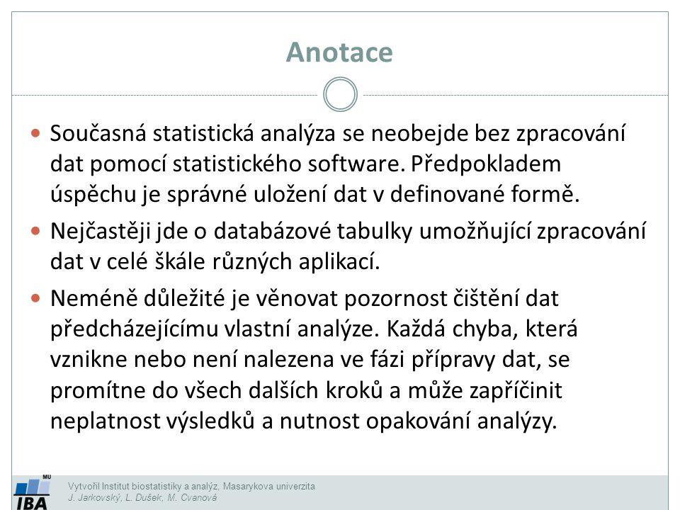Vytvořil Institut biostatistiky a analýz, Masarykova univerzita J. Jarkovský, L. Dušek, M. Cvanová Anotace Současná statistická analýza se neobejde be