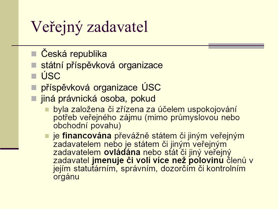 Veřejný zadavatel Česká republika státní příspěvková organizace ÚSC příspěvková organizace ÚSC jiná právnická osoba, pokud byla založena či zřízena za