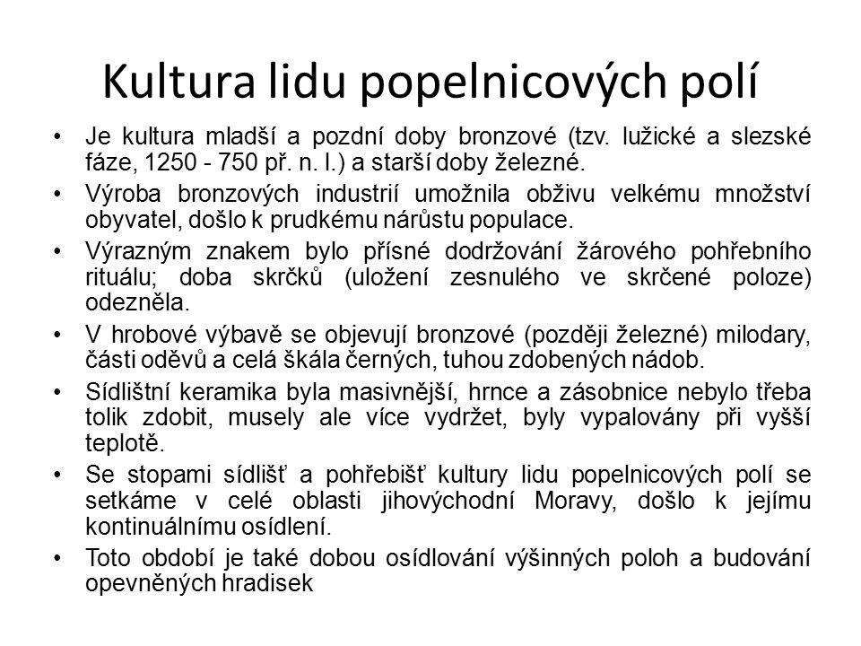 Kultura lidu popelnicových polí Je kultura mladší a pozdní doby bronzové (tzv.