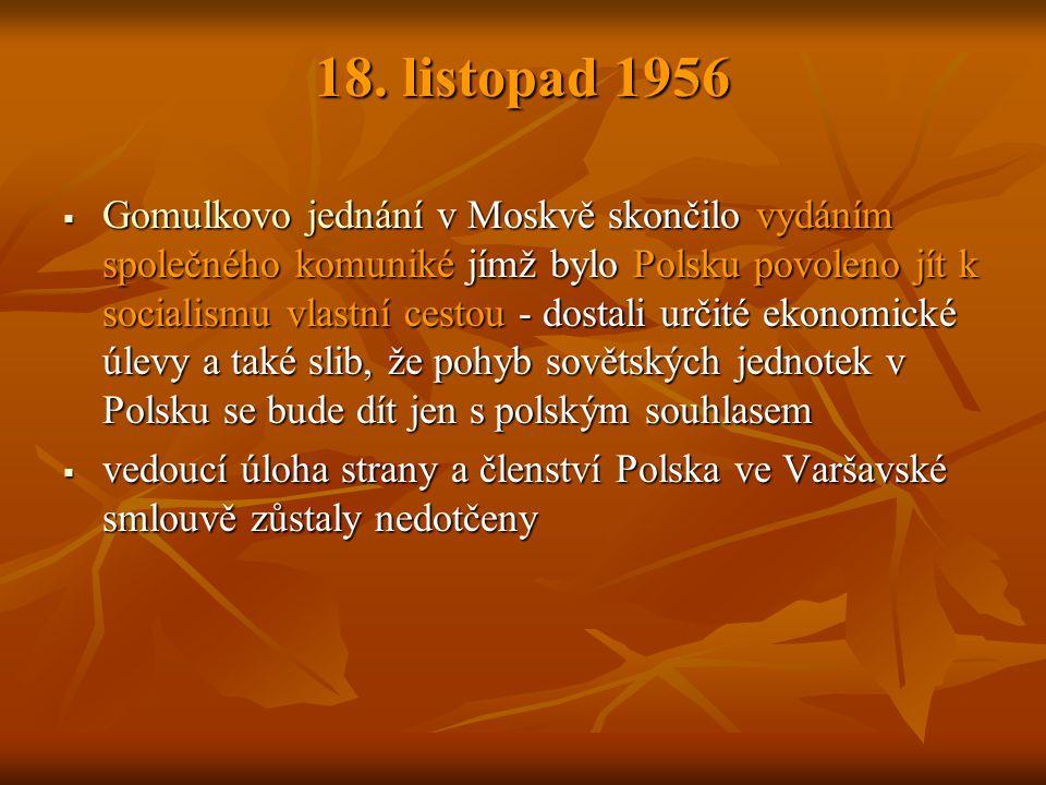 18. listopad 1956  Gomulkovo jednání v Moskvě skončilo vydáním společného komuniké jímž bylo Polsku povoleno jít k socialismu vlastní cestou - dostal