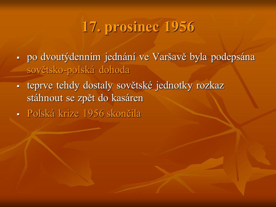 17. prosinec 1956  po dvoutýdenním jednání ve Varšavě byla podepsána sovětsko-polská dohoda  teprve tehdy dostaly sovětské jednotky rozkaz stáhnout