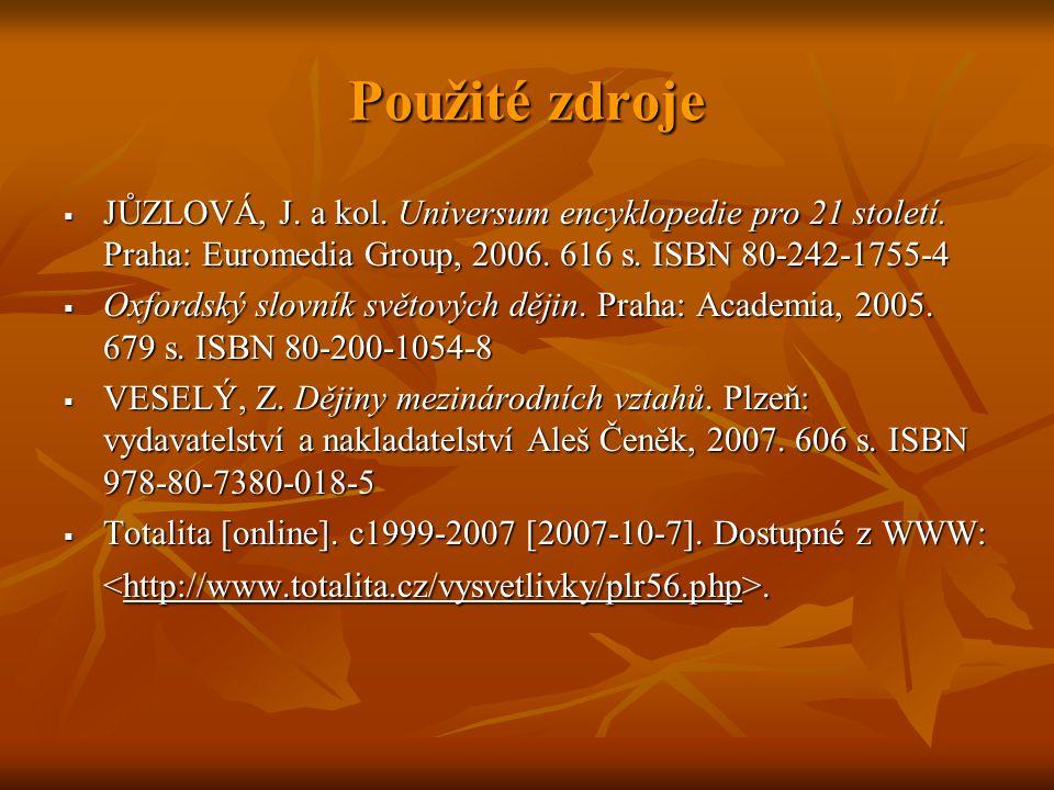 Použité zdroje  JŮZLOVÁ, J. a kol. Universum encyklopedie pro 21 století.