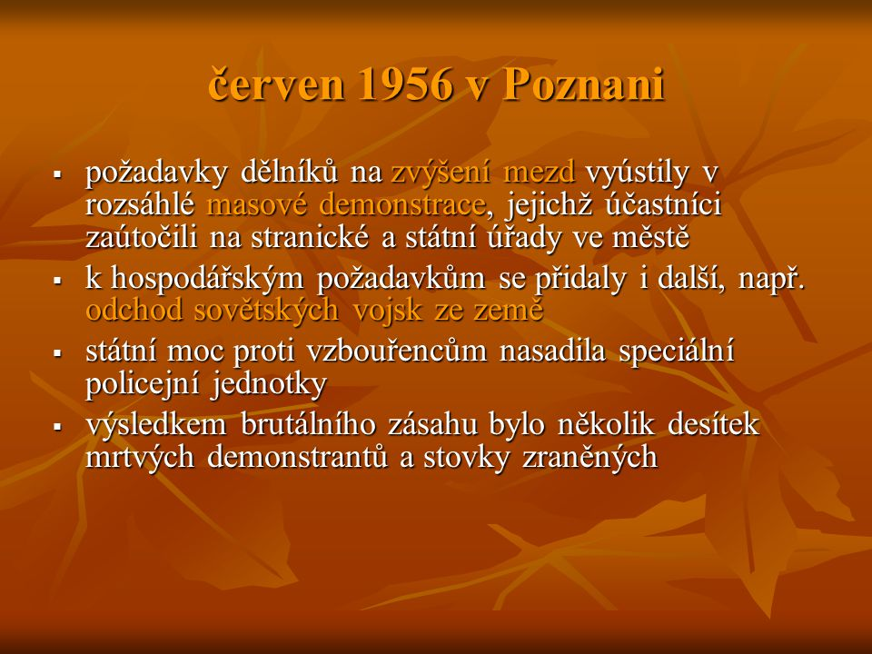 červen 1956 v Poznani  požadavky dělníků na zvýšení mezd vyústily v rozsáhlé masové demonstrace, jejichž účastníci zaútočili na stranické a státní úřady ve městě  k hospodářským požadavkům se přidaly i další, např.
