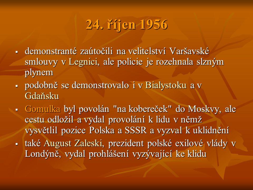 24. říjen 1956  demonstranté zaútočili na velitelství Varšavské smlouvy v Legnici, ale policie je rozehnala slzným plynem  podobně se demonstrovalo