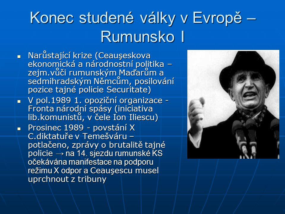 Konec studené války v Evropě – Rumunsko I Narůstající krize (Ceauşeskova ekonomická a národnostní politika – zejm.vůči rumunským Maďarům a sedmihradským Němcům, posilování pozice tajné policie Securitate) Narůstající krize (Ceauşeskova ekonomická a národnostní politika – zejm.vůči rumunským Maďarům a sedmihradským Němcům, posilování pozice tajné policie Securitate) V pol.1989 1.