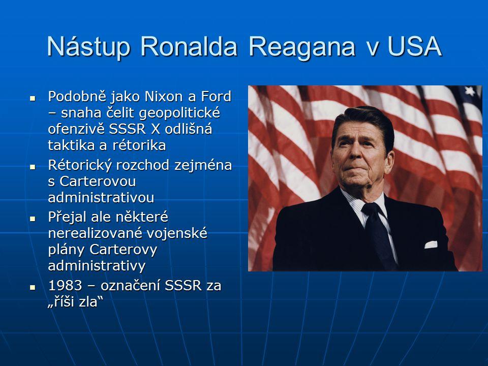 """Nástup Ronalda Reagana v USA Podobně jako Nixon a Ford – snaha čelit geopolitické ofenzivě SSSR X odlišná taktika a rétorika Podobně jako Nixon a Ford – snaha čelit geopolitické ofenzivě SSSR X odlišná taktika a rétorika Rétorický rozchod zejména s Carterovou administrativou Rétorický rozchod zejména s Carterovou administrativou Přejal ale některé nerealizované vojenské plány Carterovy administrativy Přejal ale některé nerealizované vojenské plány Carterovy administrativy 1983 – označení SSSR za """"říši zla 1983 – označení SSSR za """"říši zla"""