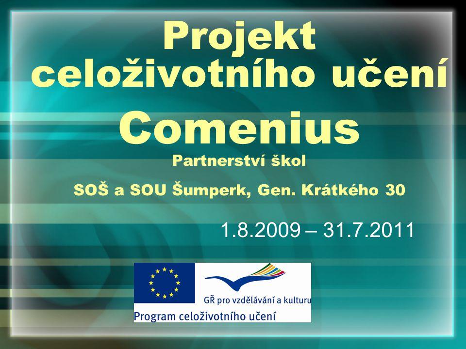 Projekt celoživotního učení Comenius Partnerství škol SOŠ a SOU Šumperk, Gen. Krátkého 30 1.8.2009 – 31.7.2011