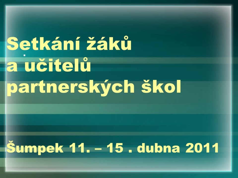 Setkání žáků a učitelů partnerských škol Šumpek 11. – 15. dubna 2011.