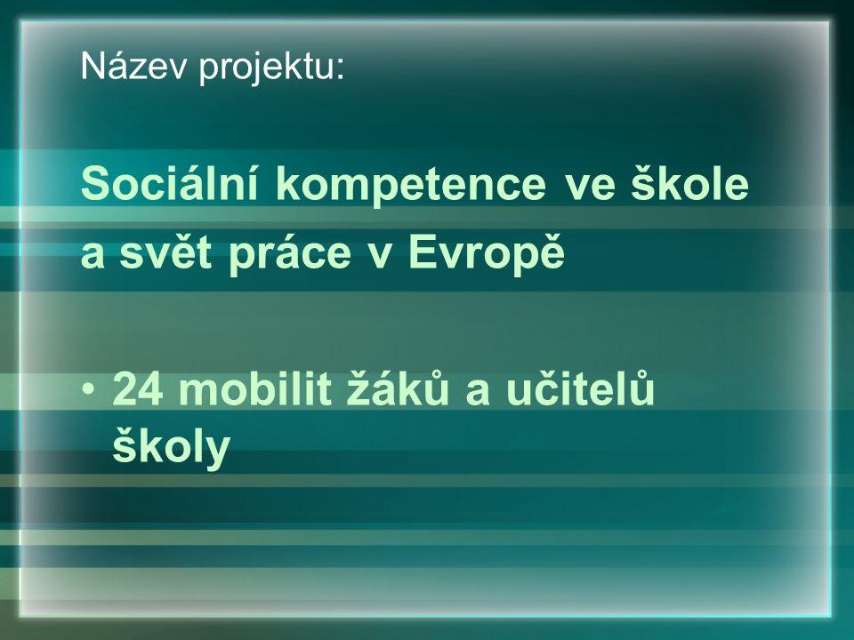 Název projektu: Sociální kompetence ve škole a svět práce v Evropě 24 mobilit žáků a učitelů školy