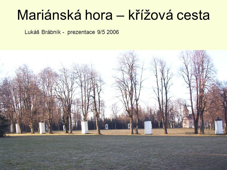 Mariánská hora – křížová cesta Lukáš Brábník - prezentace 9/5 2006