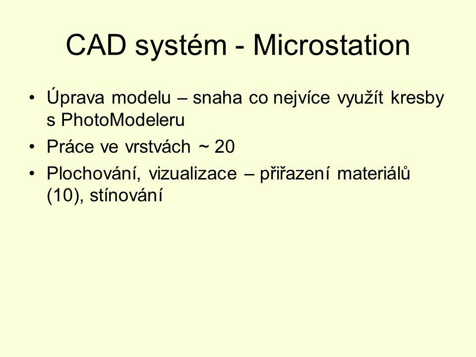 CAD systém - Microstation Úprava modelu – snaha co nejvíce využít kresby s PhotoModeleru Práce ve vrstvách ~ 20 Plochování, vizualizace – přiřazení ma