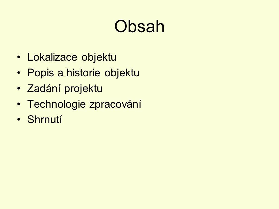 Obsah Lokalizace objektu Popis a historie objektu Zadání projektu Technologie zpracování Shrnutí