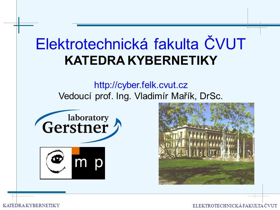 Elektrotechnická fakulta ČVUT KATEDRA KYBERNETIKY http://cyber.felk.cvut.cz Vedoucí prof.
