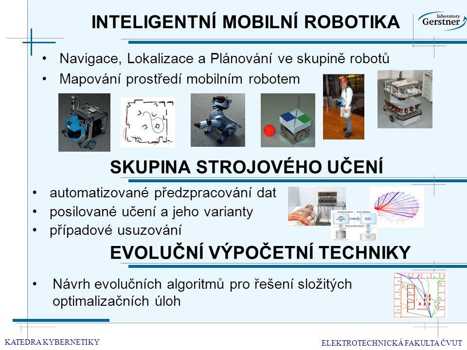INTELIGENTNÍ MOBILNÍ ROBOTIKA Navigace, Lokalizace a Plánování ve skupině robotů Mapování prostředí mobilním robotem KATEDRA KYBERNETIKY ELEKTROTECHNICKÁ FAKULTA ČVUT EVOLUČNÍ VÝPOČETNÍ TECHNIKY automatizované předzpracování dat posilované učení a jeho varianty případové usuzování SKUPINA STROJOVÉHO UČENÍ Návrh evolučních algoritmů pro řešení složitých optimalizačních úloh