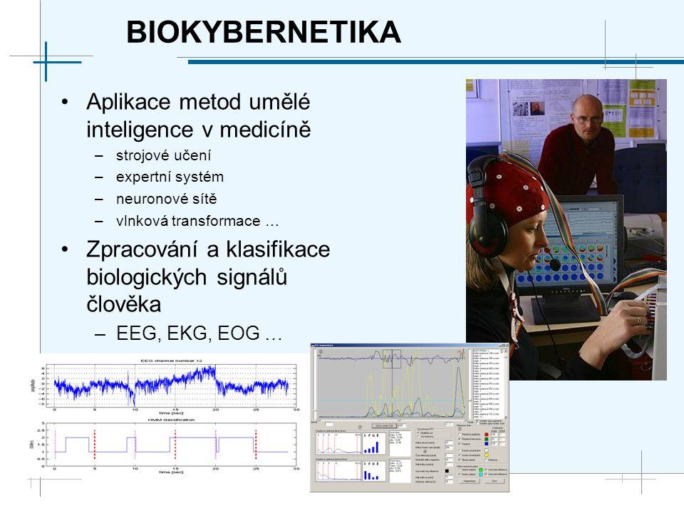 BIOKYBERNETIKA Aplikace metod umělé inteligence v medicíně –strojové učení –expertní systém –neuronové sítě –vlnková transformace … Zpracování a klasifikace biologických signálů člověka –EEG, EKG, EOG …