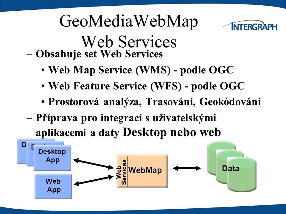 GeoMediaWebMap Web Services –Obsahuje set Web Services Web Map Service (WMS) - podle OGC Web Feature Service (WFS) - podle OGC Prostorová analýza, Trasování, Geokódování –Příprava pro integraci s uživatelskými aplikacemi a daty Desktop nebo web Desktop App Desktop App WebMap Data Web Services Desktop App Web App