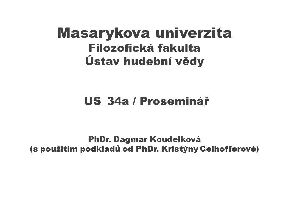 Masarykova univerzita Filozofická fakulta Ústav hudební vědy US_34a / Proseminář PhDr. Dagmar Koudelková (s použitím podkladů od PhDr. Kristýny Celhof