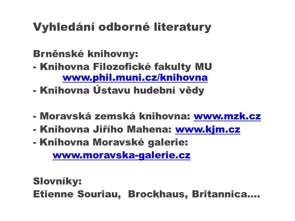Vyhledání odborné literatury Brněnské knihovny: - Knihovna Filozofické fakulty MU www.phil.muni.cz/knihovna www.phil.muni.cz/knihovna - Knihovna Ústav