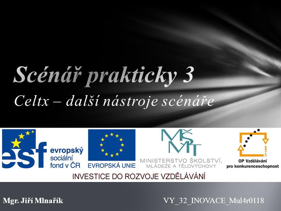 Celtx – další nástroje scénáře VY_32_INOVACE_Mul4r0118Mgr. Jiří Mlnařík