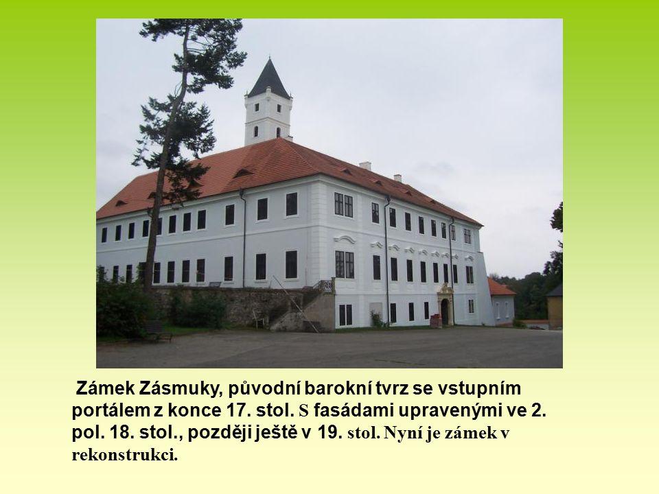 Zámek Zásmuky, původní barokní tvrz se vstupním portálem z konce 17. stol. S fasádami upravenými ve 2. pol. 18. stol., později ještě v 19. stol. Nyní