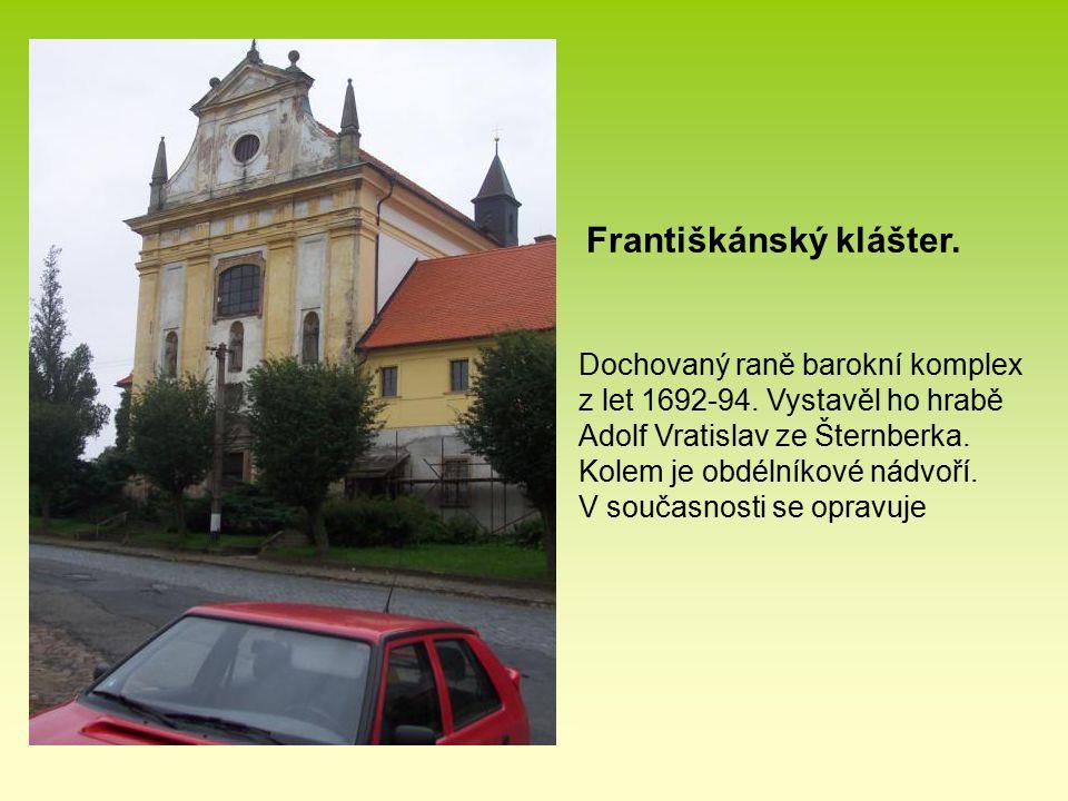 Františkánský klášter. Dochovaný raně barokní komplex z let 1692-94. Vystavěl ho hrabě Adolf Vratislav ze Šternberka. Kolem je obdélníkové nádvoří. V