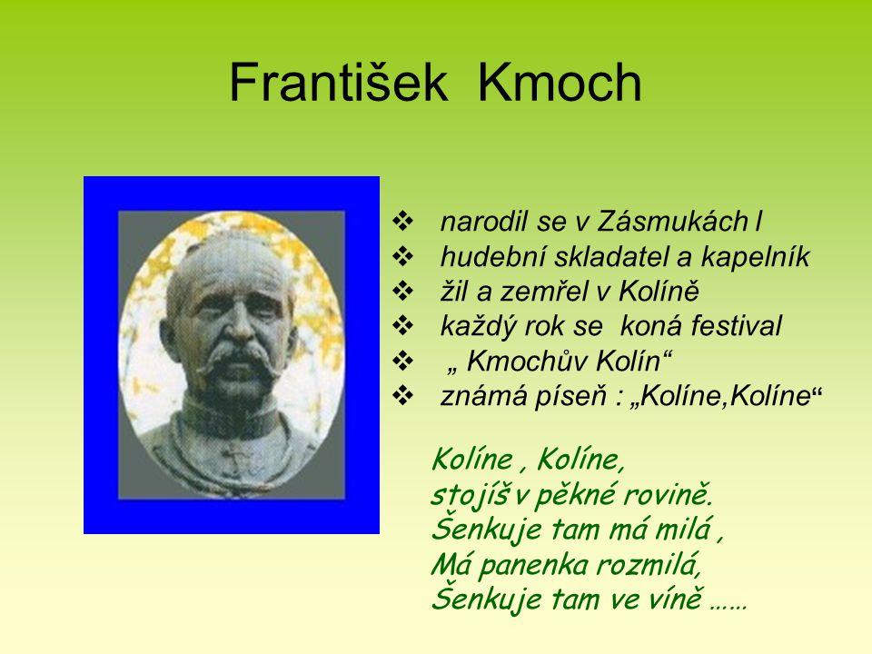 """František Kmoch  narodil se v Zásmukách l  hudební skladatel a kapelník  žil a zemřel v Kolíně  každý rok se koná festival  """" Kmochův Kolín""""  zn"""