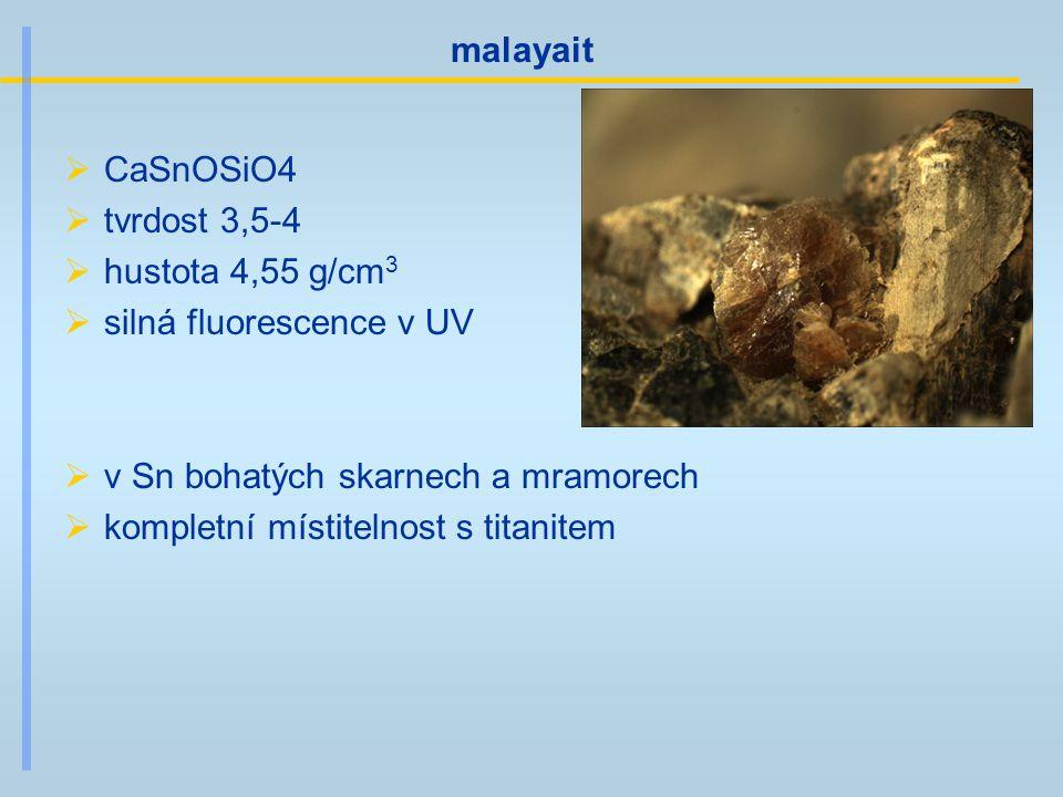 malayait  CaSnOSiO4  tvrdost 3,5-4  hustota 4,55 g/cm 3  silná fluorescence v UV  v Sn bohatých skarnech a mramorech  kompletní místitelnost s t