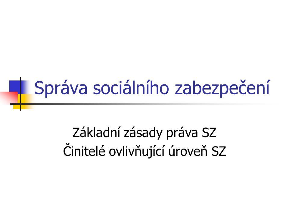 Správa sociálního zabezpečení Základní zásady práva SZ Činitelé ovlivňující úroveň SZ