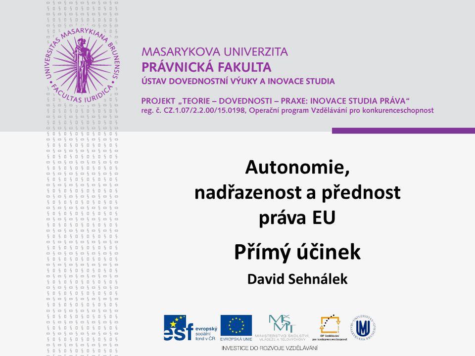 Autonomie, nadřazenost a přednost práva EU Přímý účinek David Sehnálek