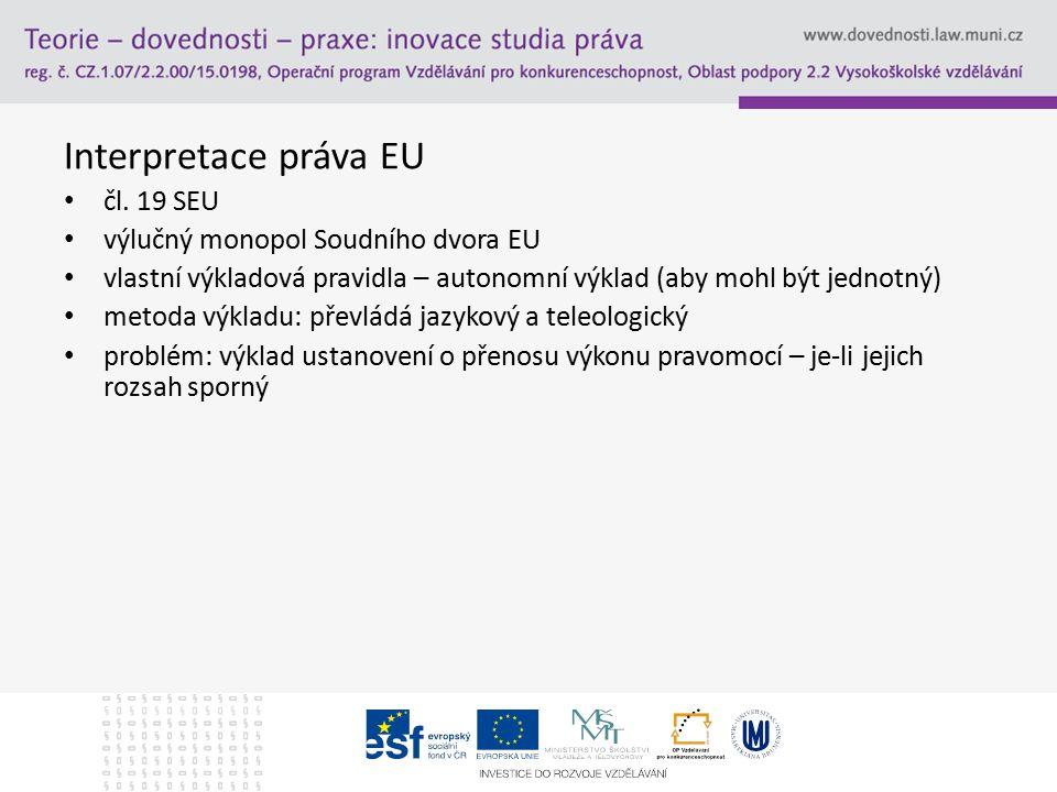 Interpretace práva EU čl. 19 SEU výlučný monopol Soudního dvora EU vlastní výkladová pravidla – autonomní výklad (aby mohl být jednotný) metoda výklad