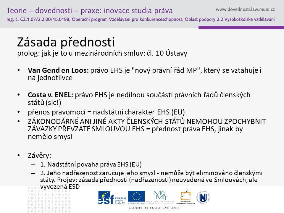 Zásada přednosti prolog: jak je to u mezinárodních smluv: čl. 10 Ústavy Van Gend en Loos: právo EHS je