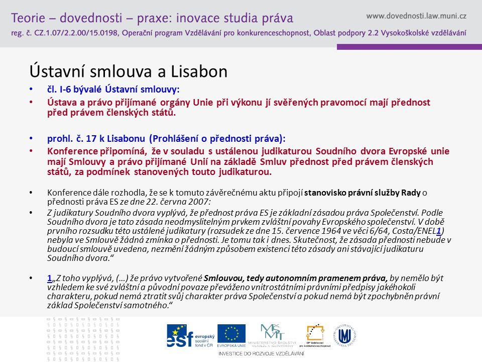 Ústavní smlouva a Lisabon čl. I-6 bývalé Ústavní smlouvy: Ústava a právo přijímané orgány Unie při výkonu jí svěřených pravomocí mají přednost před pr
