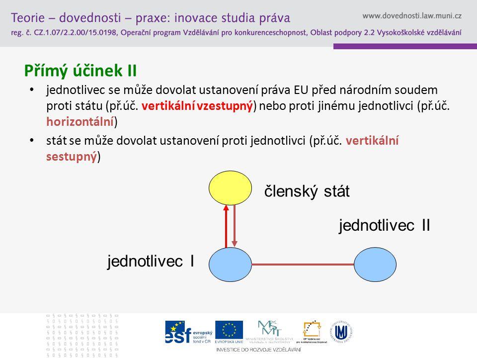 Přímý účinek II jednotlivec se může dovolat ustanovení práva EU před národním soudem proti státu (př.úč. vertikální vzestupný) nebo proti jinému jedno