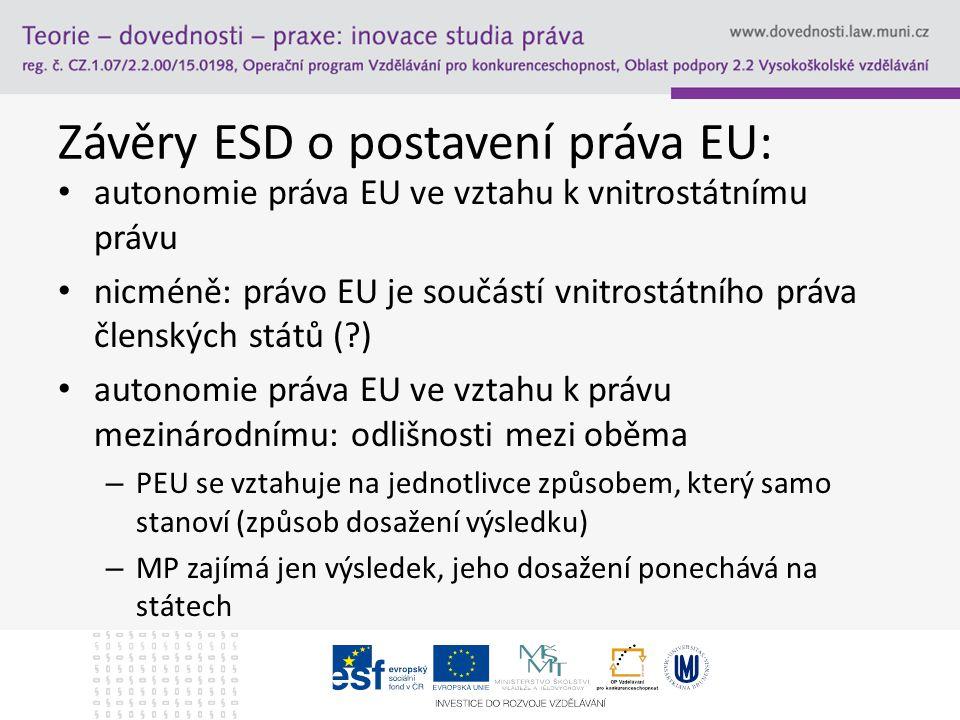 Vztah PEU k právu členských států Omezení svrchovanosti: na rozdíl od MP zde nejsou konkrétní závazky, ale přenesení výkonu pravomocí vnitrostátních orgánů Shrnutí rozdílů mezi PEU a MPV: – 1.