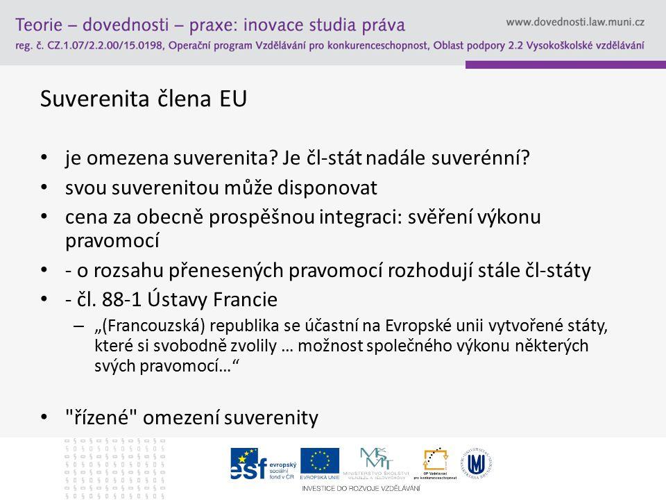 Suverenita člena EU je omezena suverenita? Je čl-stát nadále suverénní? svou suverenitou může disponovat cena za obecně prospěšnou integraci: svěření