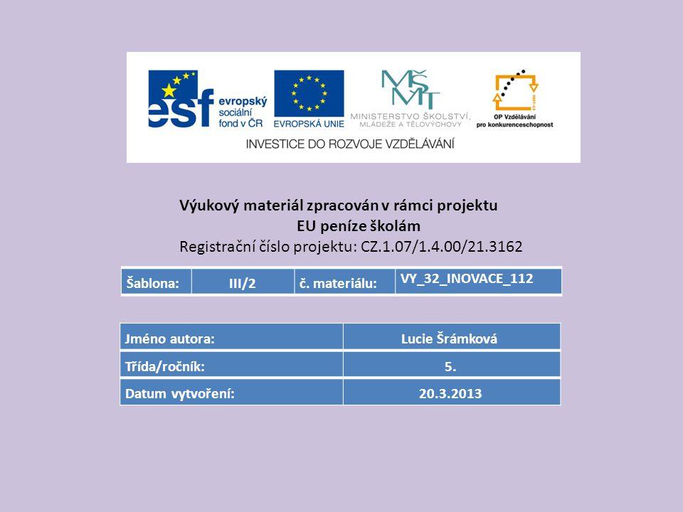 Výukový materiál zpracován v rámci projektu EU peníze školám Registrační číslo projektu: CZ.1.07/1.4.00/21.3162 Šablona:III/2č. materiálu: VY_32_INOVA