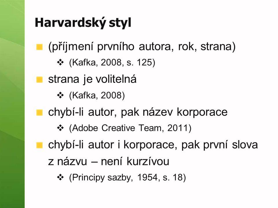 Harvardský styl (příjmení prvního autora, rok, strana)  (Kafka, 2008, s. 125) strana je volitelná  (Kafka, 2008) chybí-li autor, pak název korporace